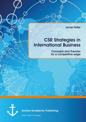 CSR Strategies in International Business. Concepts and theories for a competitive edge