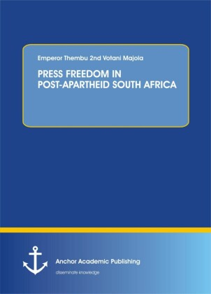 PRESS FREEDOM IN POST-APARTHEID SOUTH AFRICA