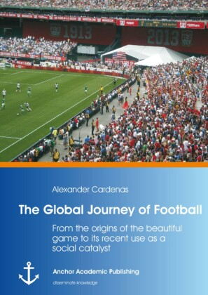The Global Journey of Football: From the origins of the beautiful game to its recent use as a social catalyst