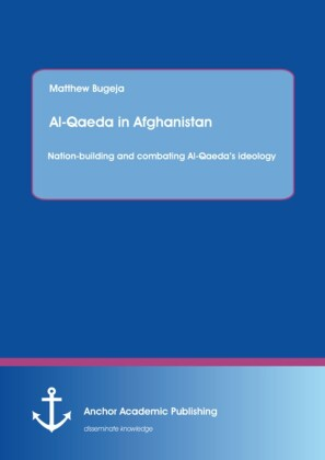 Al-Qaeda in Afghanistan: Nation-building and combating Al-Qaeda's ideology