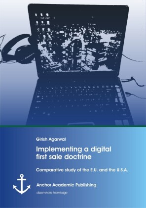 Implementing a digital first sale doctrine: Comparative study of the E.U. and the U.S.A.