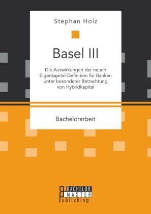 Basel III: Die Auswirkungen der neuen Eigenkapital-Definition für Banken unter besonderer Betrachtung von Hybridkapital