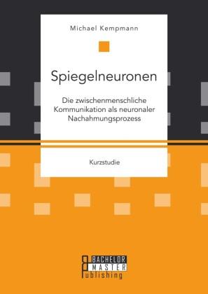 Spiegelneuronen: Die zwischenmenschliche Kommunikation als neuronaler Nachahmungsprozess