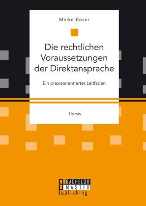 Die rechtlichen Voraussetzungen der Direktansprache: Ein praxisorientierter Leitfaden