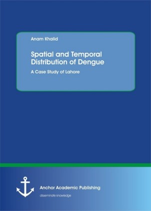Spatial and Temporal Distribution of Dengue. A Case Study of Lahore