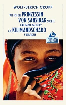DuMont Reiseabenteuer Wie ich die Prinzessin von Sansibar suchte und dabei mal