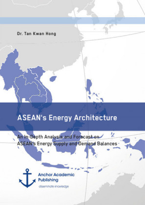 ASEAN's Energy Architecture. An In-Depth Analysis and Forecast on ASEAN's Energy Supply and Demand Balances