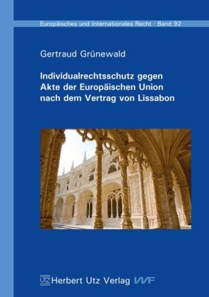 Individualrechtsschutz gegen Akte der Europäischen Union nach dem Vertrag von Lissabon