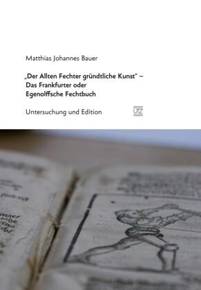 'Der Allten Fechter gründtliche Kunst' - Das Frankfurter oder Egenolffsche Fechtbuch