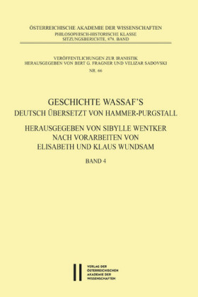 Geschichte Wassafs deutsch übersetzt von Hammer-Purgstall Herausgegeben von Sybille Wentker nach Vorarbeiten von Elisabeth und Klaus Wundsam Band 4