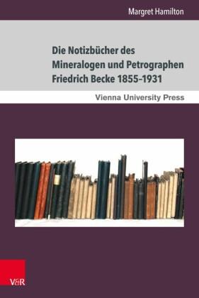 Die Notizbücher des Mineralogen und Petrographen Friedrich Becke 1855-1931