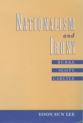 Nationalism and Irony: Burke, Scott, Carlyle