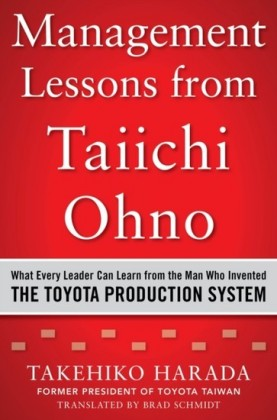 Management Lessons from Taiichi Ohno: What Every Leader Can Learn from the Man who Invented the Toyota Production System
