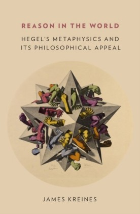 Reason in the World: Hegels Metaphysics and Its Philosophical Appeal