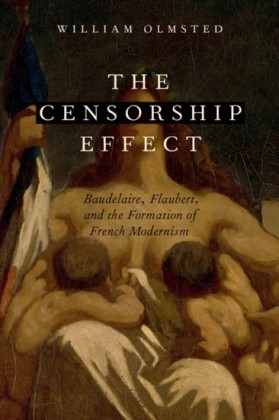 Censorship Effect: Baudelaire, Flaubert, and the Formation of French Modernism