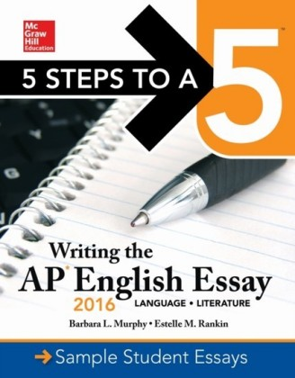 5 Steps to a 5: Writing the AP English Essay 2016