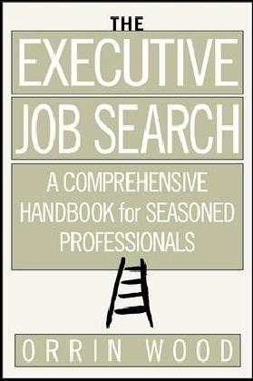 Executive Job Search: A Comprehensive Handbook for Seasoned Professionals
