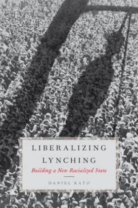 Liberalizing Lynching: Building a New Racialized State