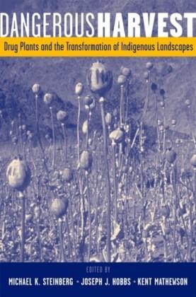Dangerous Harvest: Drug Plants and the Transformation of Indigenous Landscapes