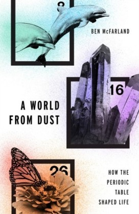 World From Dust: How the Periodic Table Shaped Life