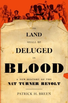 Land Shall Be Deluged in Blood: A New History of the Nat Turner Revolt