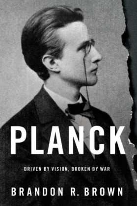 Planck: Driven by Vision, Broken by War