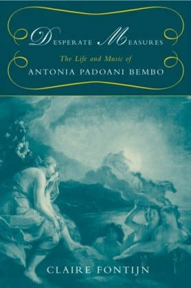 Desperate Measures: The Life and Music of Antonia Padoani Bembo Book and CD