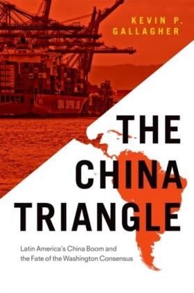 China Triangle: Latin America's China Boom and the Fate of the Washington Consensus