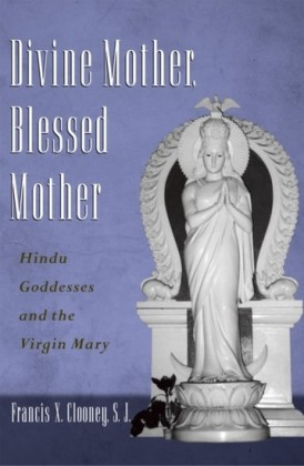 Divine Mother, Blessed Mother: Hindu Goddesses and the Virgin Mary