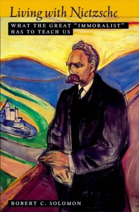 Living with Nietzsche: What the Great Immoralist Has to Teach Us