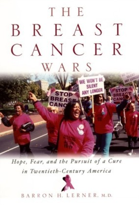 Breast Cancer Wars: Hope, Fear, and the Pursuit of a Cure in Twentieth-Century America