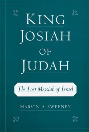 King Josiah of Judah: The Lost Messiah of Israel