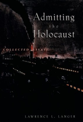 Admitting the Holocaust: Collected Essays