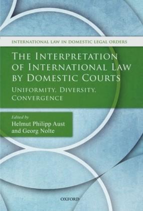 Interpretation of International Law by Domestic Courts: Uniformity, Diversity, Convergence