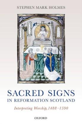 Sacred Signs in Reformation Scotland: Interpreting Worship, 1488-1590