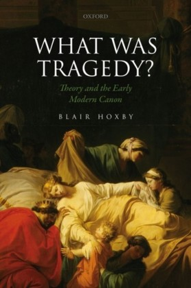 What Was Tragedy?: Theory and the Early Modern Canon