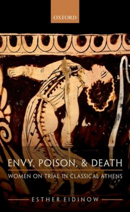 Envy, Poison, and Death: Women on Trial in Classical Athens