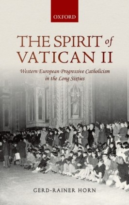 Spirit of Vatican II: Western European Progressive Catholicism in the Long Sixties