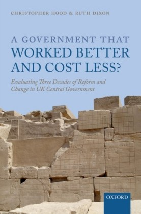 Government that Worked Better and Cost Less?: Evaluating Three Decades of Reform and Change in UK Central Government