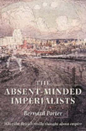 Absent-Minded Imperialists: Empire, Society, and Culture in Britain