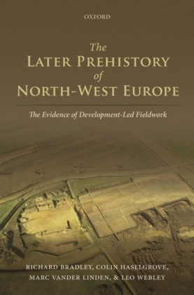 Later Prehistory of North-West Europe: The Evidence of Development-Led Fieldwork
