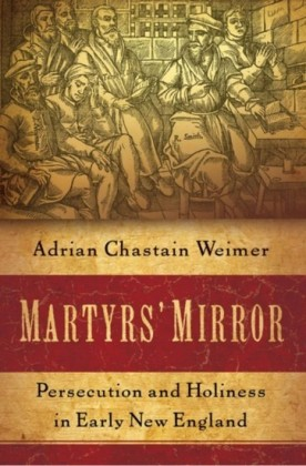 Martyrs Mirror: Persecution and Holiness in Early New England