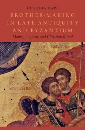 Brother-Making in Late Antiquity and Byzantium: Monks, Laymen, and Christian Ritual