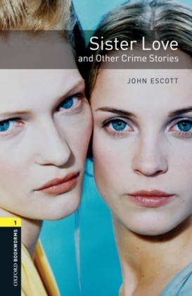 Sister Love and Other Crime Stories Level 1 Oxford Bookworms Library
