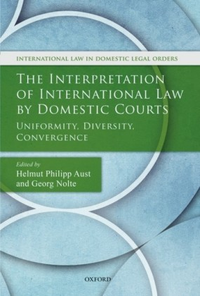 Interpretation of International Law by Domestic Courts: Uniformity, Diversity, Convergence