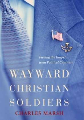 Wayward Christian Soldiers: Freeing the Gospel from Political Captivity