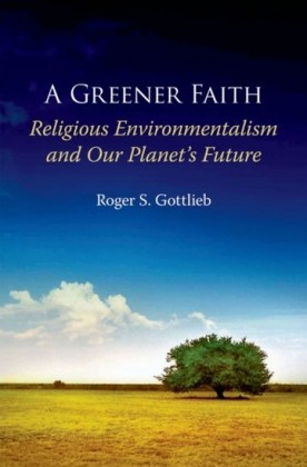 Greener Faith: Religious Environmentalism and Our Planets Future