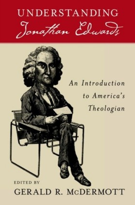 Understanding Jonathan Edwards: An Introduction to Americas Theologian
