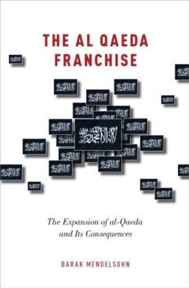 al-Qaeda Franchise: The Expansion of al-Qaeda and Its Consequences