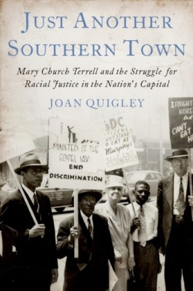 Just Another Southern Town: Mary Church Terrell and the Struggle for Racial Justice in the Nations Capital